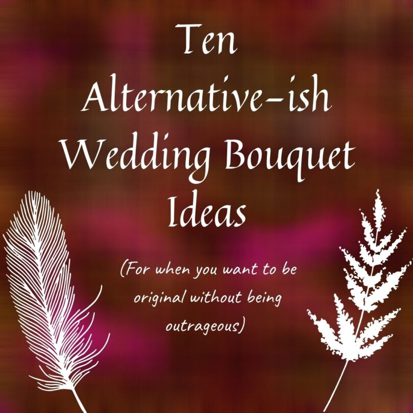 Ten Alternative-ish Bouquet Ideas