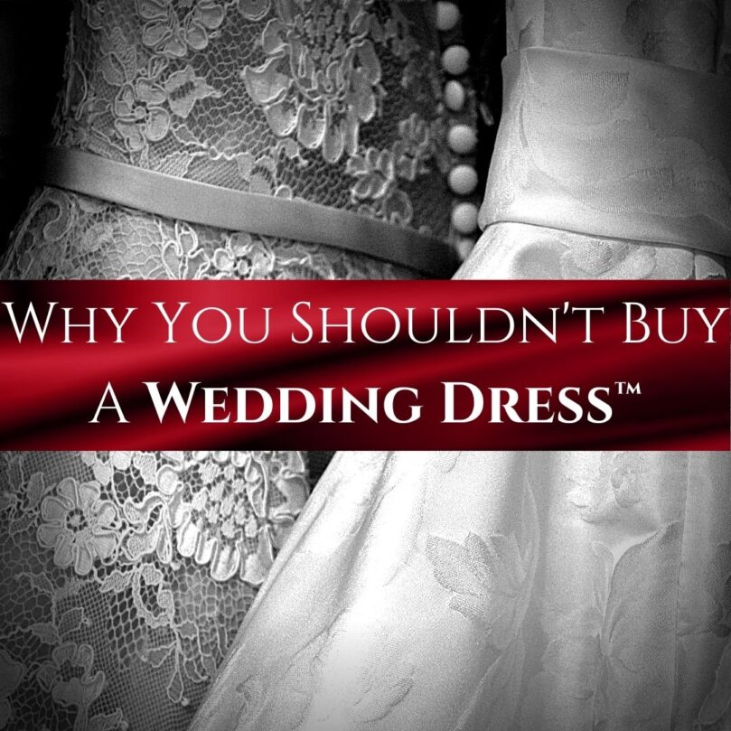 Why You Shouldn't Buy a Wedding Dress™, and What You Should Do Instead