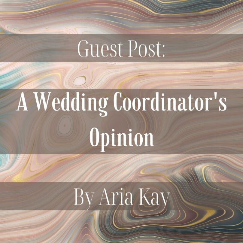 Guest Post: A Wedding Coordinator's Opinion